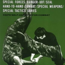 Knife Self-Defense For Combat (Special Forces/Ranger-Udt/Seal Hand-To-Hand Combat/Special Weapons/Special Tactics)