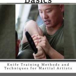 Knife Defense Basics: Knife Training Methods And Techniques For Martial Artists (Volume 6)