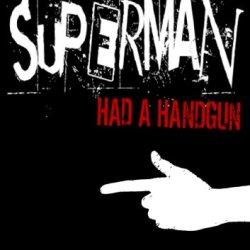 Superman Had A Handgun