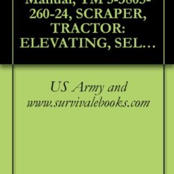 Us Army, Technical Manual, Tm 5-3805-260-24, Scraper, Tractor: Elevating, Self-Propelled, 11 Cubic Yard, Sectionalized And Nonsectionalized Models 613Bss ... 613Bsns1 (3805-01-267-4178)