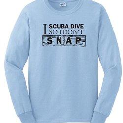 I Scuba Dive So I Don'T Snap Long Sleeve T-Shirt Medium Light Blue