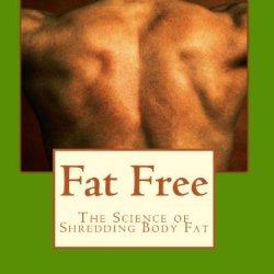 Fat Free: The Science Of Shredding Body Fat