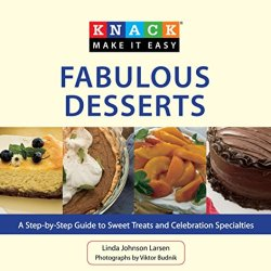 Knack Fabulous Desserts: A Step-By-Step Guide To Sweet Treats And Celebration Specialties (Knack: Make It Easy)