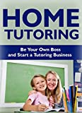 Tutoring: Home Based Business: Home Tutoring Business (Teaching Classroom Management English Grammar) (ESL Tutoring Homeschool)