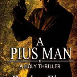 A Pius Man: A Holy Thriller (The Pius Trilogy) (Volume 1)