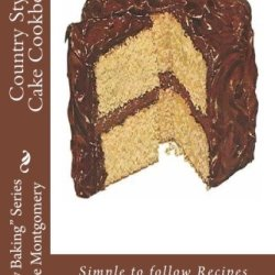 "Country Style Cake Cookbook: Simple To Follow Recipes For Delicious Desserts! (""Simply Baking"" Series By Rose)"