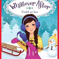 Whatever After #6: Cold As Ice