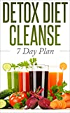 DETOX:  DIET CLEANSE -  7 Day Plan: Boost Energy and Change Your Life (Cleanse and Detox, Weight Loss Motivation, Burn Fat, Lose Weight, Clean Eating Diet, Detox) (English Edition)