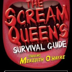 The Scream Queens Survival Guide Avoid Machetes Defeat Evil Children Steer Clear Of Bloody Dismemberment And Conquer Other Horror Movie Cliches The Scream Queens Survival Guide