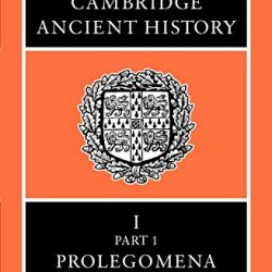 The Cambridge Ancient History Volume 1, Part 1: Prolegomena And Prehistory