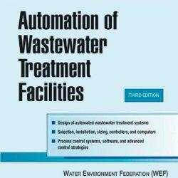 Automation Of Wastewater Treatment Facilities - Mop 21 (Wef Manual Of Practice)