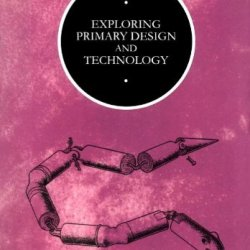 Exploring Primary Design And Technology (Children, Teachers And Learning)