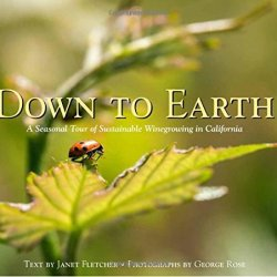 Down To Earth, A Seasonal Tour Of Sustainable Winegrowing In California
