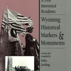 A Few Interested Residents: Wyoming Historical Marks & Monuments