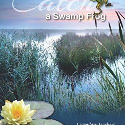 Legendary Teacher Stories How To Catch A Swamp Frog