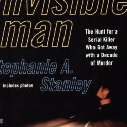An Invisible Man: The Hunt For A Serial Killer Who Got Away With A Decade Of Murder