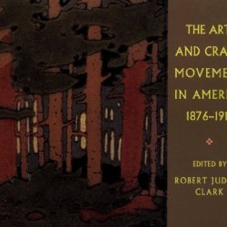 The Arts And Crafts Movement In America 1876-1916