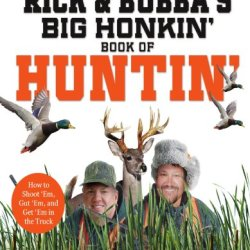 Rick And Bubba'S Big Honkin' Book Of Huntin': The Two Sexiest Fat Men Alive Talk Hunting