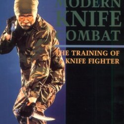 Modern Knife Combat: The Training Of A Knife Fighter