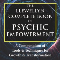 The Llewellyn Complete Book Of Psychic Empowerment: A Compendium Of Tools & Techniques For Growth & Transformation (Llewellyn'S Complete Book Series)