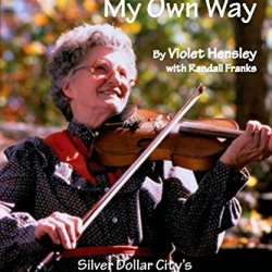 Whittlin' And Fiddlin' My Own Way: The Violet Hensley Story