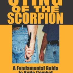 Bob Kasper'S Sting Of The Scorpion: A Fundamental Guide To Knife Combat