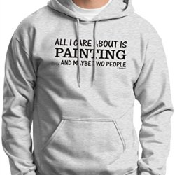All I Care About Is Painting And Maybe Two People Hoodie Sweatshirt Xl Ash