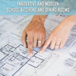 Planning And Designing Innovative And Modern School Kitchens And Dining Rooms