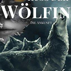 Kuss Der Wölfin - Die Ankunft (Fantasy   Gestaltwandler   Paranormal Romance   Band 1) (German Edition)