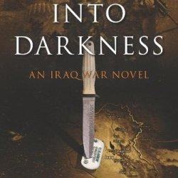 Into Darkness: An Iraq War Novel