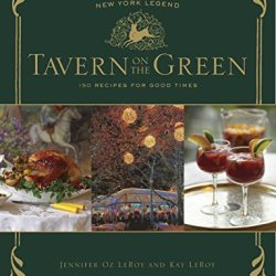 Tavern On The Green: 125 Recipes For Good Times, Celebrating The New York Legend