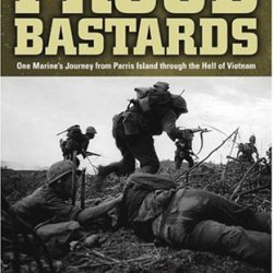 The Proud Bastards: One Marine'S Journey From Parris Island Through The Hell Of Vietnam