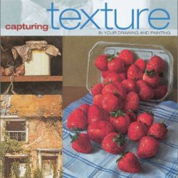 Capturing Texture: In Your Drawing And Painting