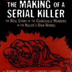 Making Of A Serial Killer: The Real Story Of The Gainesville Student Murders In The Killer'S... (True Crime Series)