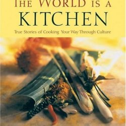 The World Is A Kitchen: Cooking Your Way Through Culture
