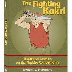 [ [ [ The Fighting Kukri: Illustrated Lessons On The Gurkha Combat Knife [ The Fighting Kukri: Illustrated Lessons On The Gurkha Combat Knife ] By Mclemore, Dwight C ( Author )Jun-01-2012 Paperback