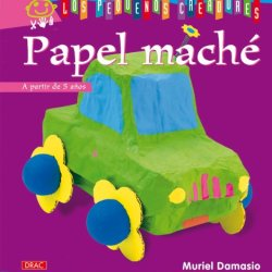 Papel Mache / Paper Mache (Los Pequenos Creadores / The Little Artists) (Spanish Edition)