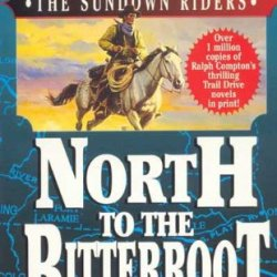 North To The Bitterroot: With A Winchester, A Wagon And A Bowie Knife, They Were The Men Who Opened The Wild Frontier... (The Sundown Riders)