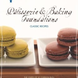 Le Cordon Bleu Pâtisserie And Baking Foundations Classic Recipes