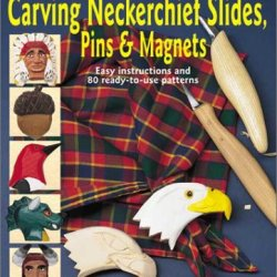 A Beginner'S Book Of Carving Neckerchief Slides, Pins & Magnets: Easy Instructions And 80 Ready-To-Use Patterns