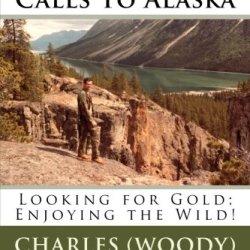 The Wild Still Calls To Alaska: Looking For Gold; Enjoying The Wild!