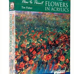 How To Paint Flowers In Acrylics Dvd With Tim Fisher