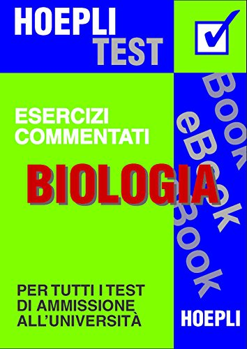 Biologia - Esercizi commentati: Per tutti i test di ammissione all'università