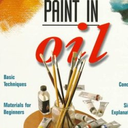 Learning To Paint In Oil (Barron'S Art Guides)