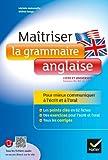Image of Maîtriser la grammaire anglaise à l'écrit et à l'oral: Pour mieux communiquer à l'écrit et à l'oral - Lycée et université (1-B2)