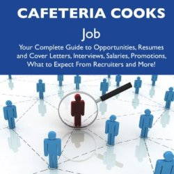 How To Land A Top-Paying Institution And Cafeteria Cooks Job: Your Complete Guide To Opportunities, Resumes And Cover Letters, Interviews, Salaries, Promotions, What To Expect From Recruiters And More