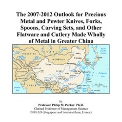 The 2007-2012 Outlook For Precious Metal And Pewter Knives, Forks, Spoons, Carving Sets, And Other Flatware And Cutlery Made Wholly Of Metal In Greater China