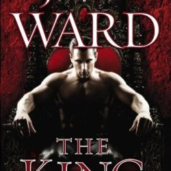 By J.R. Ward The King: A Novel Of The Black Dagger Brotherhood