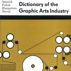 Dictionary Of The Graphic Arts Industry: In English, German, French, Russian, Spanish, Polish, Hungarian And Slovak