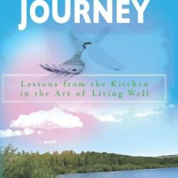 Grandpa'S Journey: Lessons From The Kitchen In The Art Of Living Well